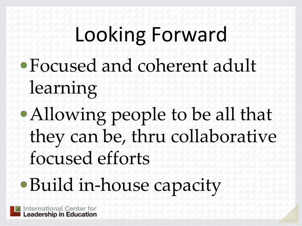 Looking Forward Focused and coherent adult learning