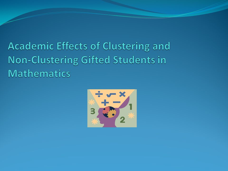 Academic Effects of Clustering and Non-Clustering Gifted Students in Mathematics