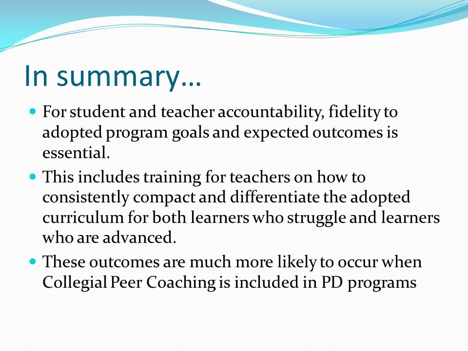 In summary… For student and teacher accountability, fidelity to adopted program goals and expected outcomes is essential.