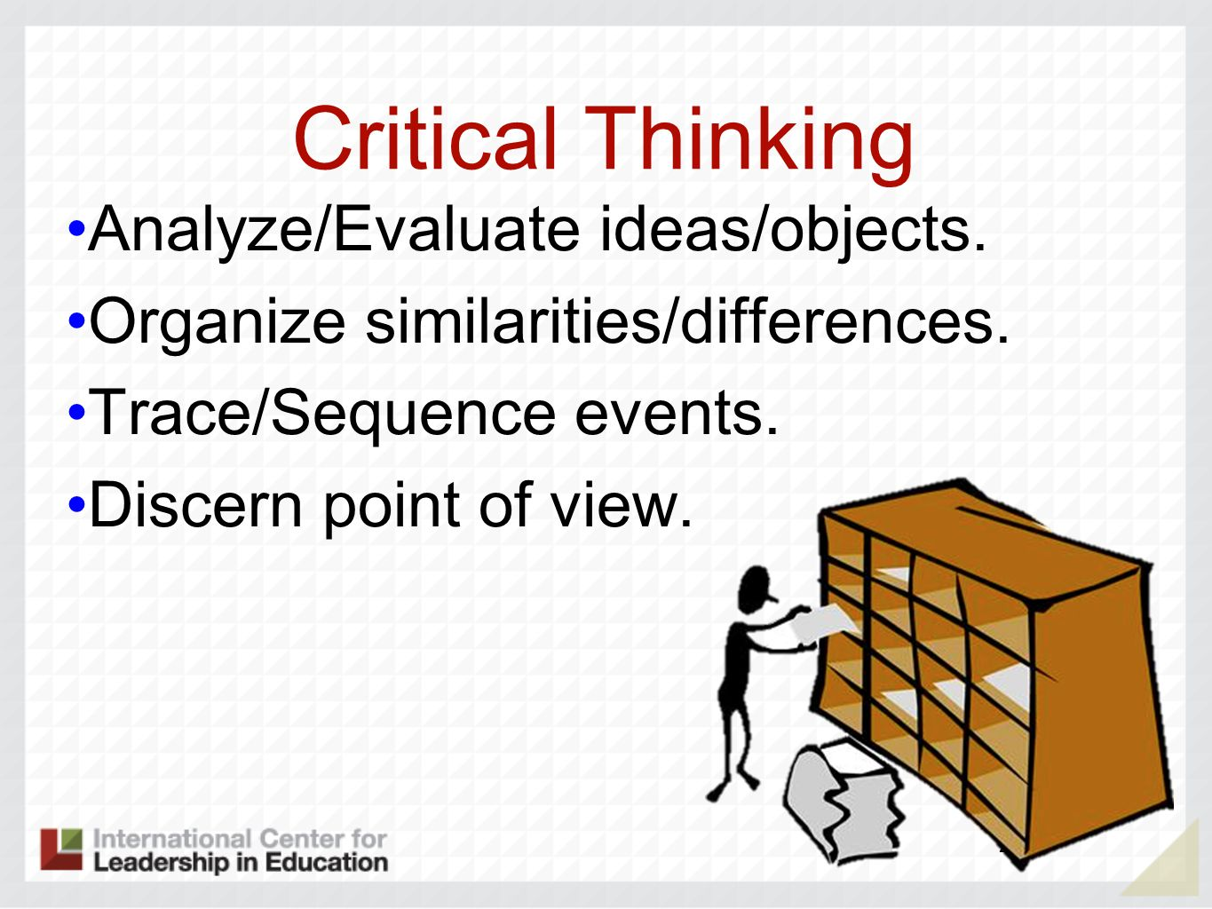 Critical Thinking Analyze/Evaluate ideas/objects.