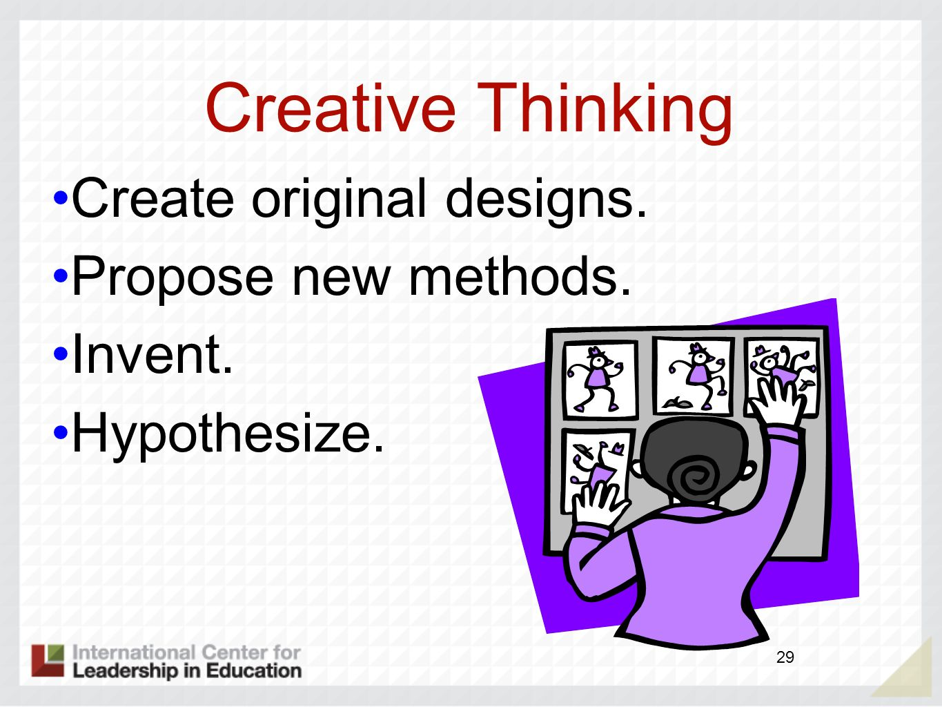 Creative Thinking Create original designs. Propose new methods.