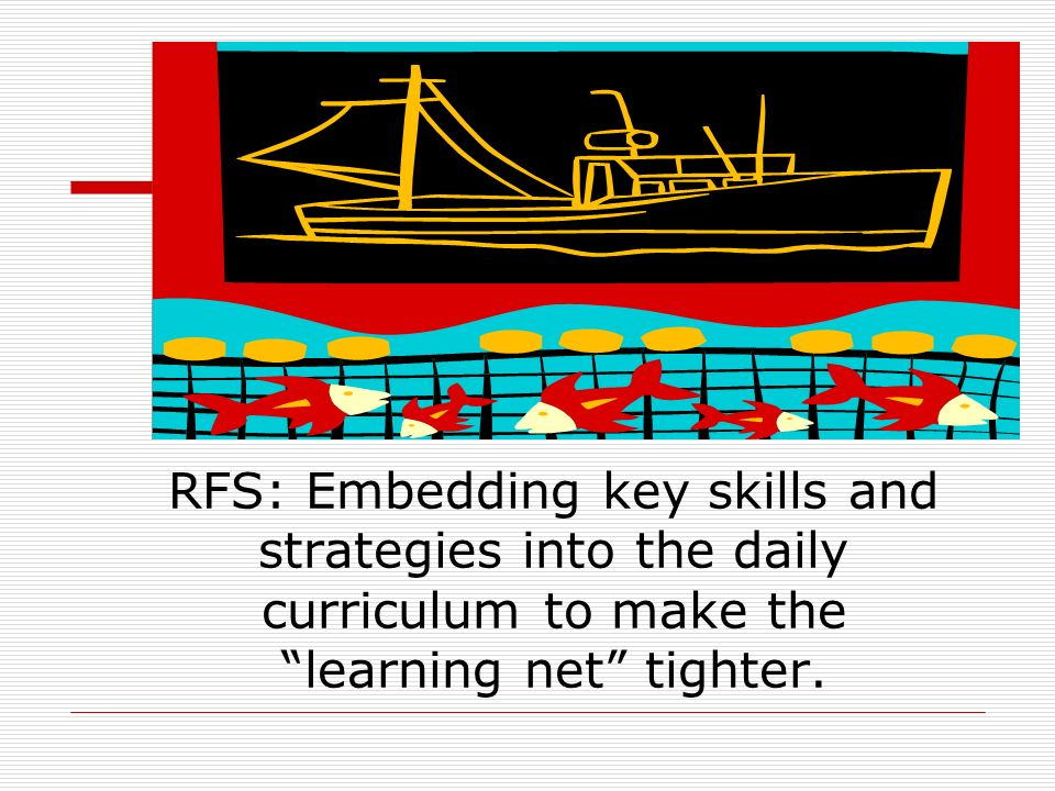 RFS: Embedding key skills and strategies into the daily curriculum to make the learning net tighter.