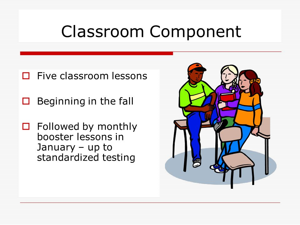 Classroom Component Five classroom lessons Beginning in the fall