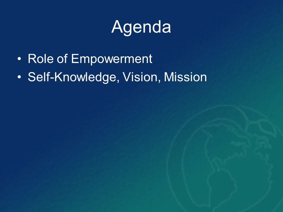 Agenda Role of Empowerment Self-Knowledge, Vision, Mission