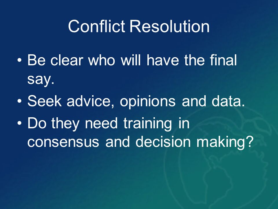 Conflict Resolution Be clear who will have the final say.