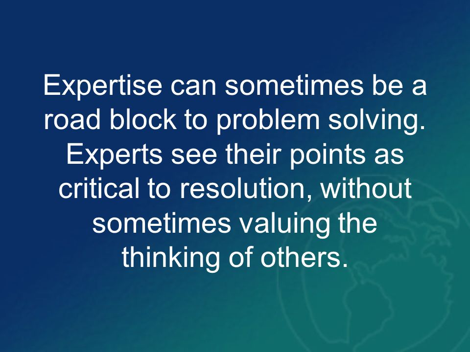 Expertise can sometimes be a road block to problem solving