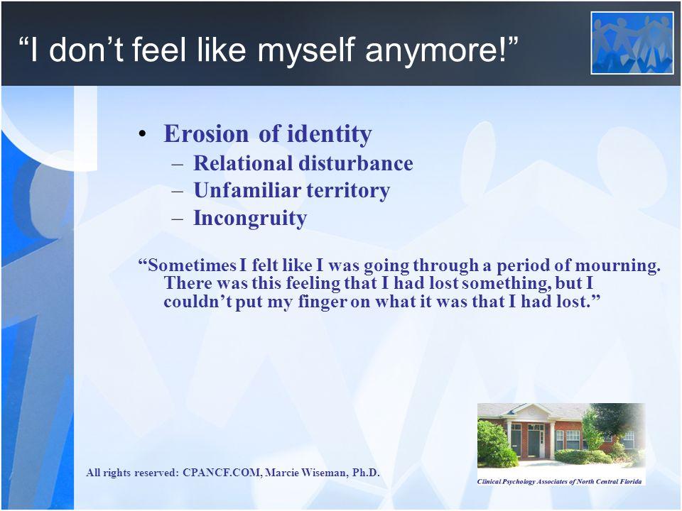 I don't feel like myself anymore!