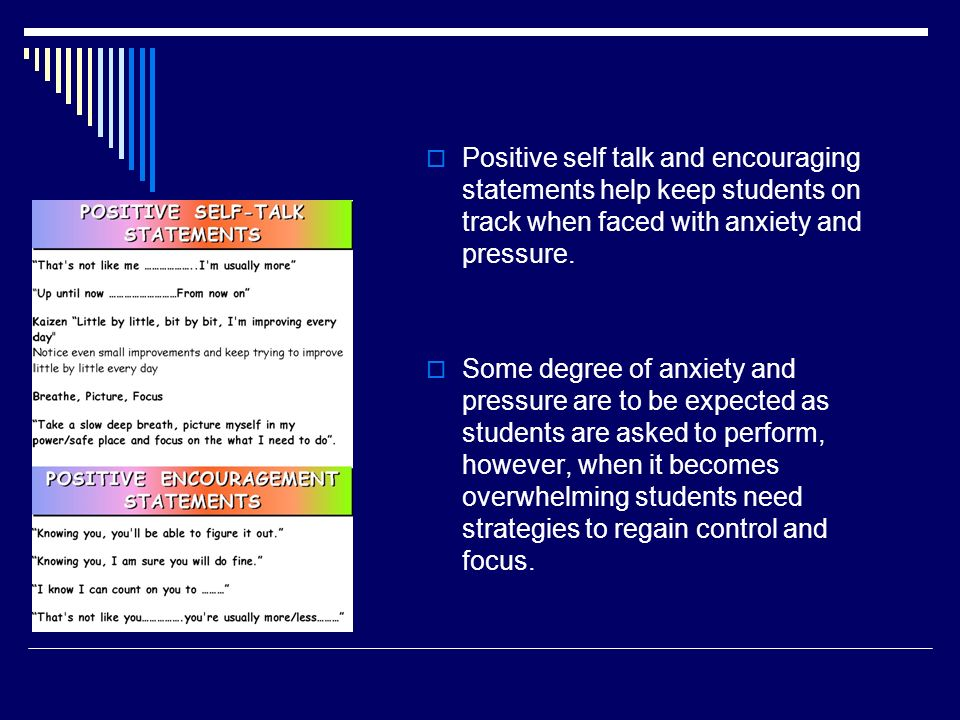 Positive self talk and encouraging statements help keep students on track when faced with anxiety and pressure.