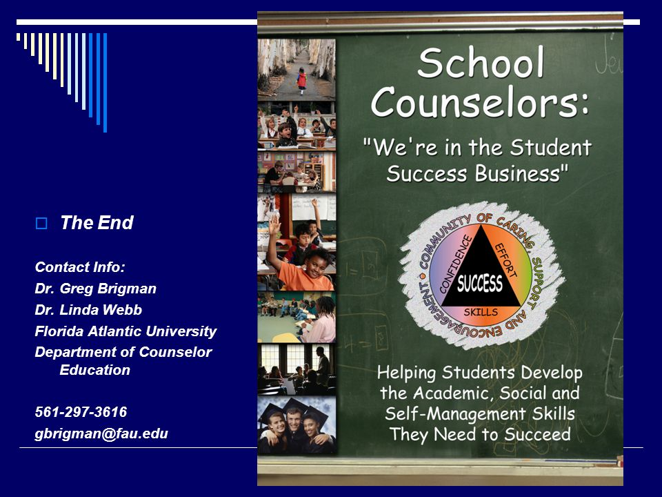 The End Contact Info: Dr. Greg Brigman. Dr. Linda Webb. Florida Atlantic University. Department of Counselor Education.