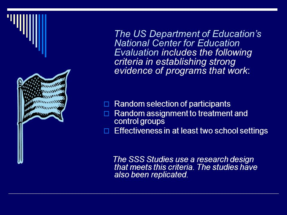 The US Department of Education's National Center for Education Evaluation includes the following criteria in establishing strong evidence of programs that work: