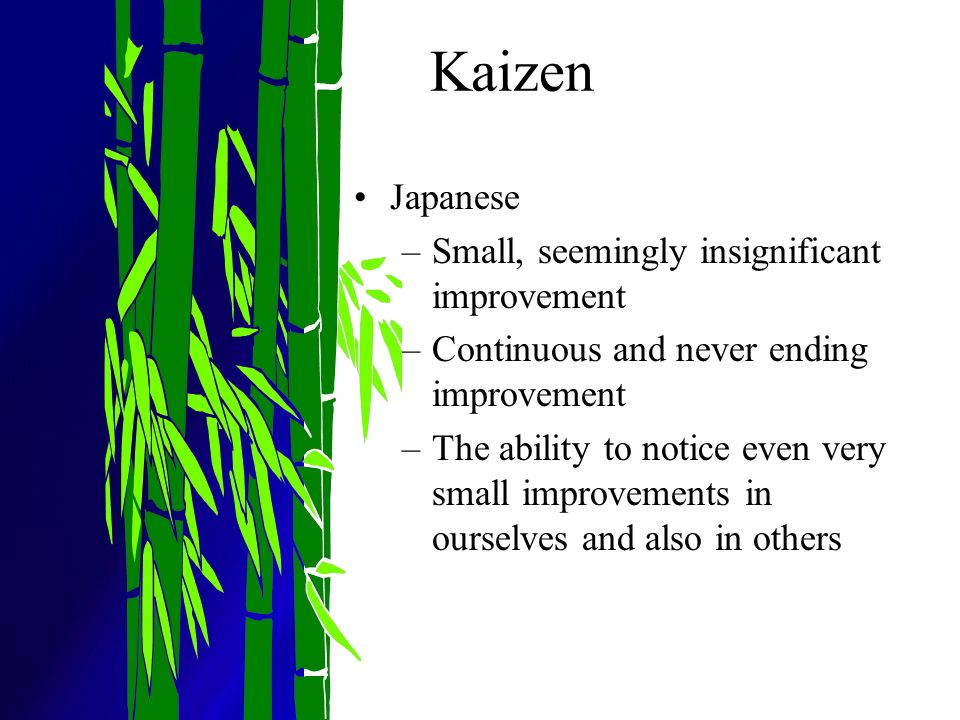 Kaizen Japanese Small, seemingly insignificant improvement