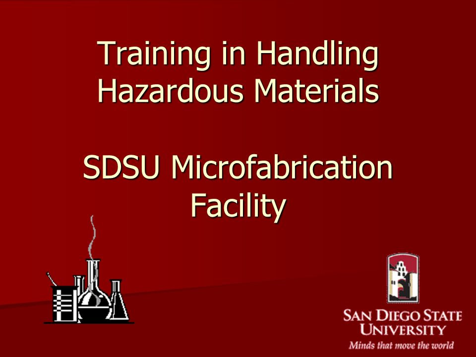 Training in Handling Hazardous Materials SDSU Microfabrication Facility