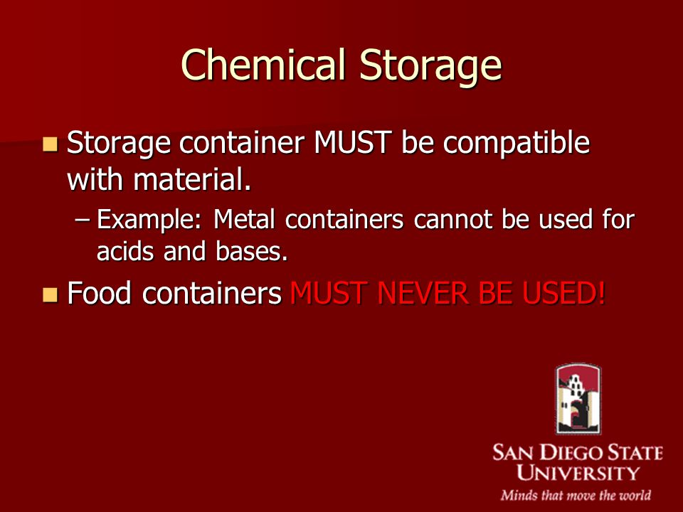Chemical Storage Storage container MUST be compatible with material.