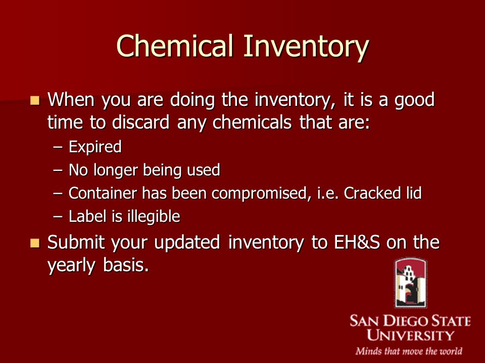 Chemical Inventory When you are doing the inventory, it is a good time to discard any chemicals that are: