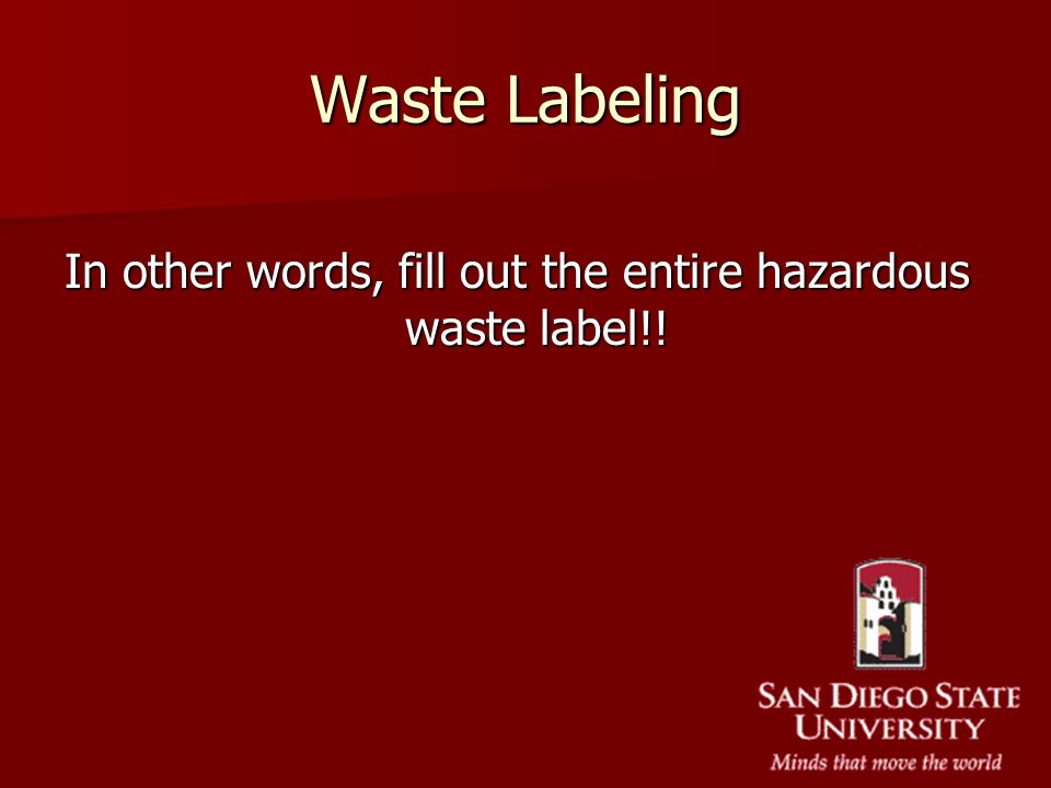 In other words, fill out the entire hazardous waste label!!