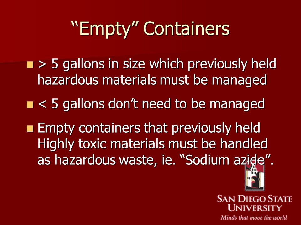 Empty Containers > 5 gallons in size which previously held hazardous materials must be managed. < 5 gallons don't need to be managed.