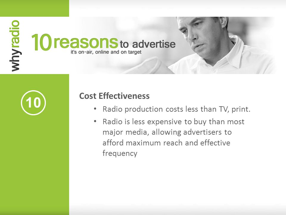 10 Cost Effectiveness Radio production costs less than TV, print.