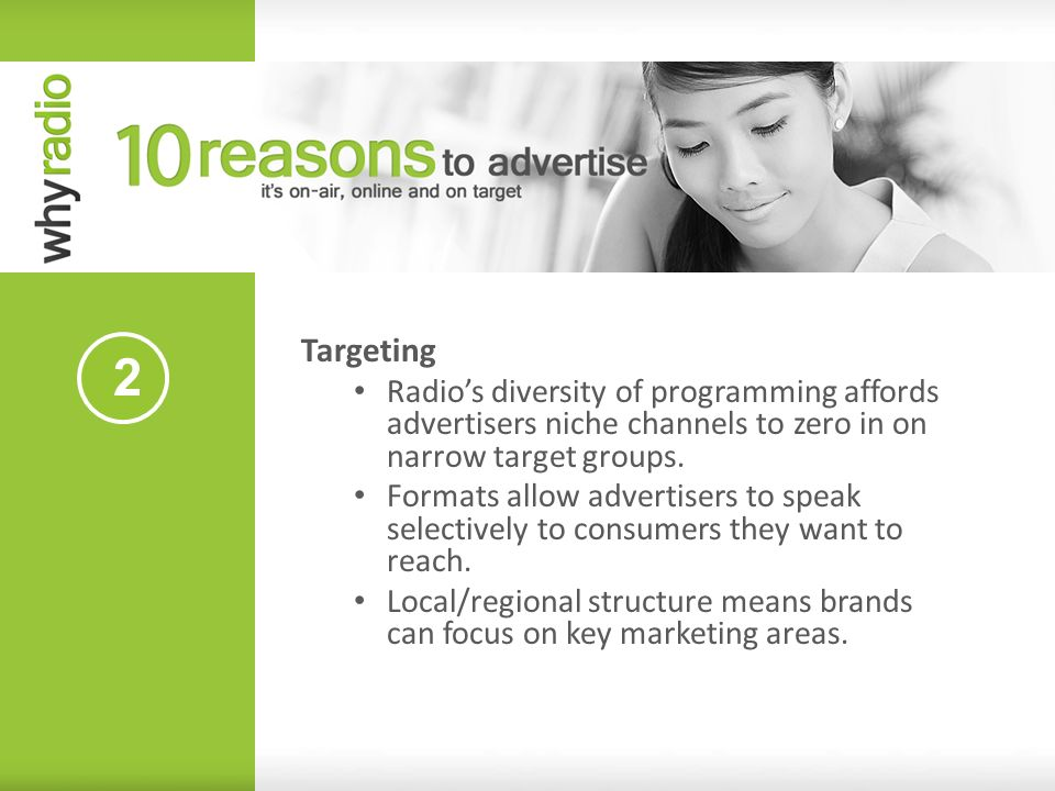 Targeting Radio's diversity of programming affords advertisers niche channels to zero in on narrow target groups.