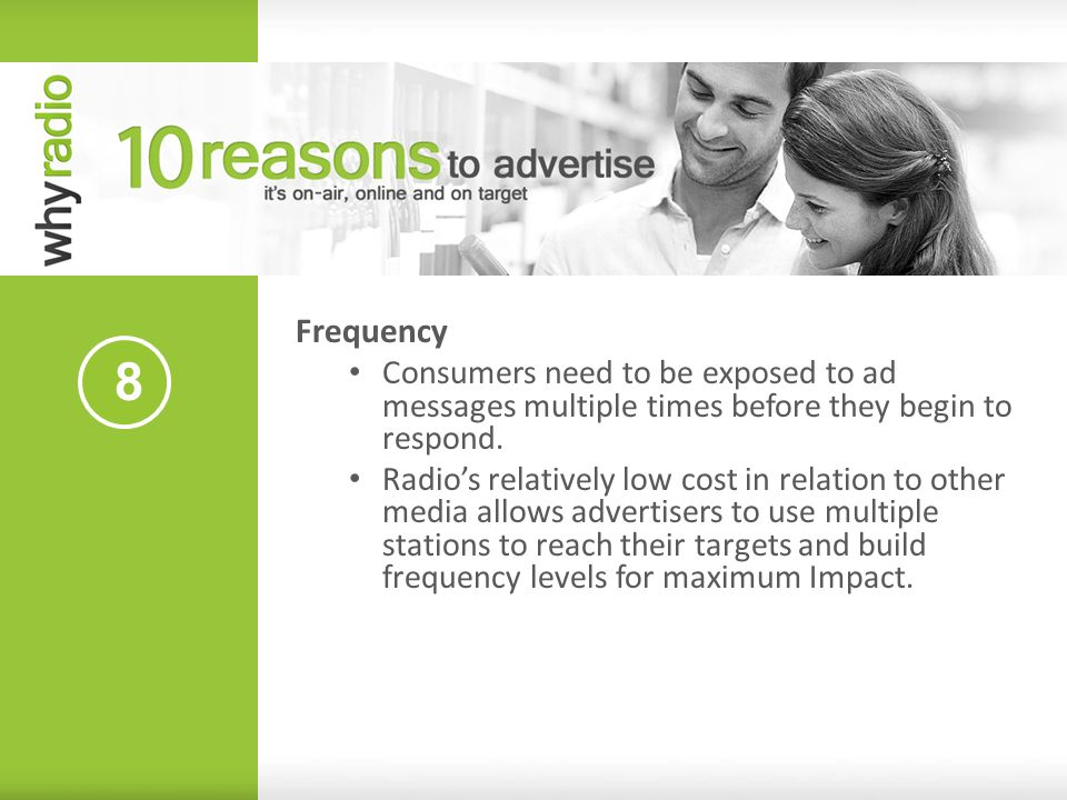 Frequency Consumers need to be exposed to ad messages multiple times before they begin to respond.