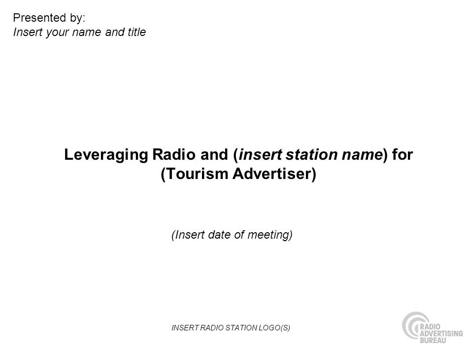 Leveraging Radio and (insert station name) for (Tourism Advertiser)