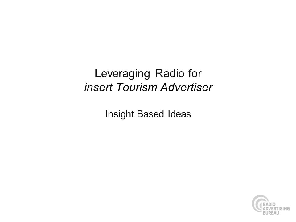 Leveraging Radio for insert Tourism Advertiser Insight Based Ideas