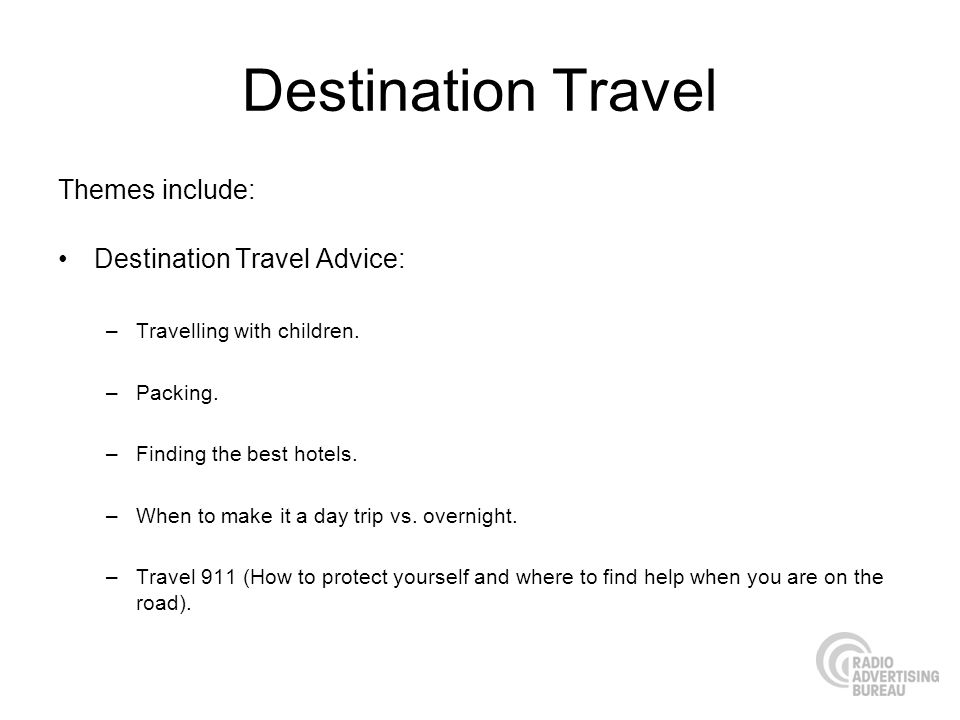 Destination Travel Themes include: Destination Travel Advice: