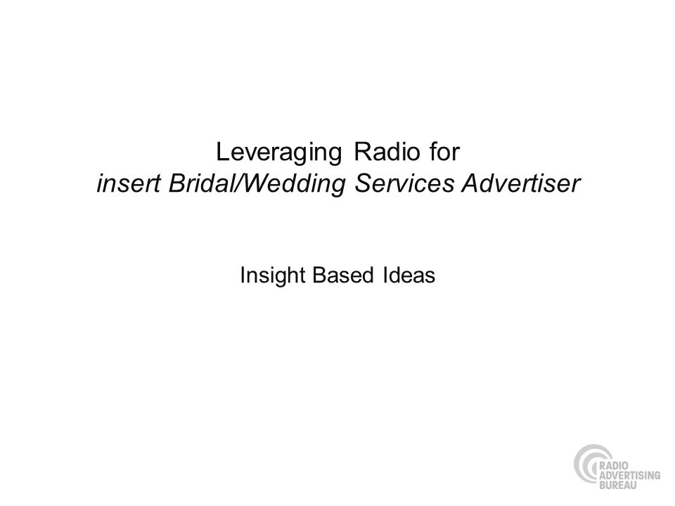 Leveraging Radio for insert Bridal/Wedding Services Advertiser Insight Based Ideas