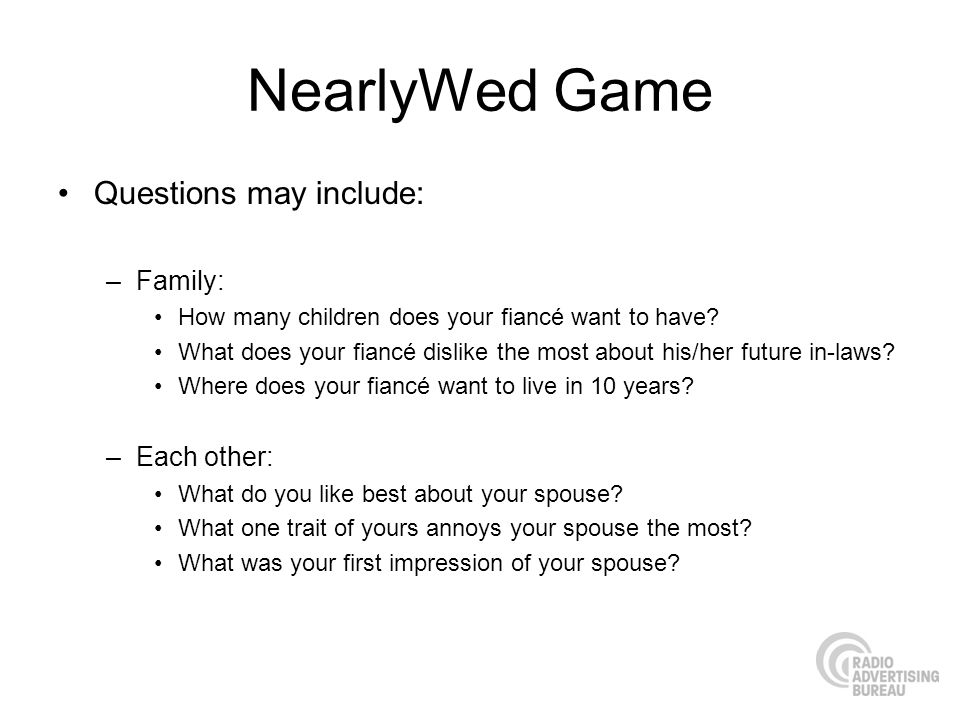 NearlyWed Game Questions may include: Family: Each other: