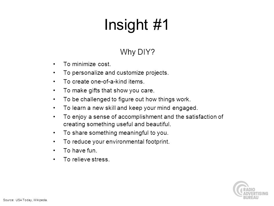 Insight #1 Why DIY To minimize cost.