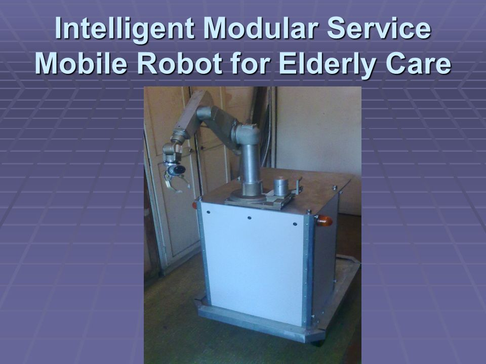 Intelligent Modular Service Mobile Robot for Elderly Care