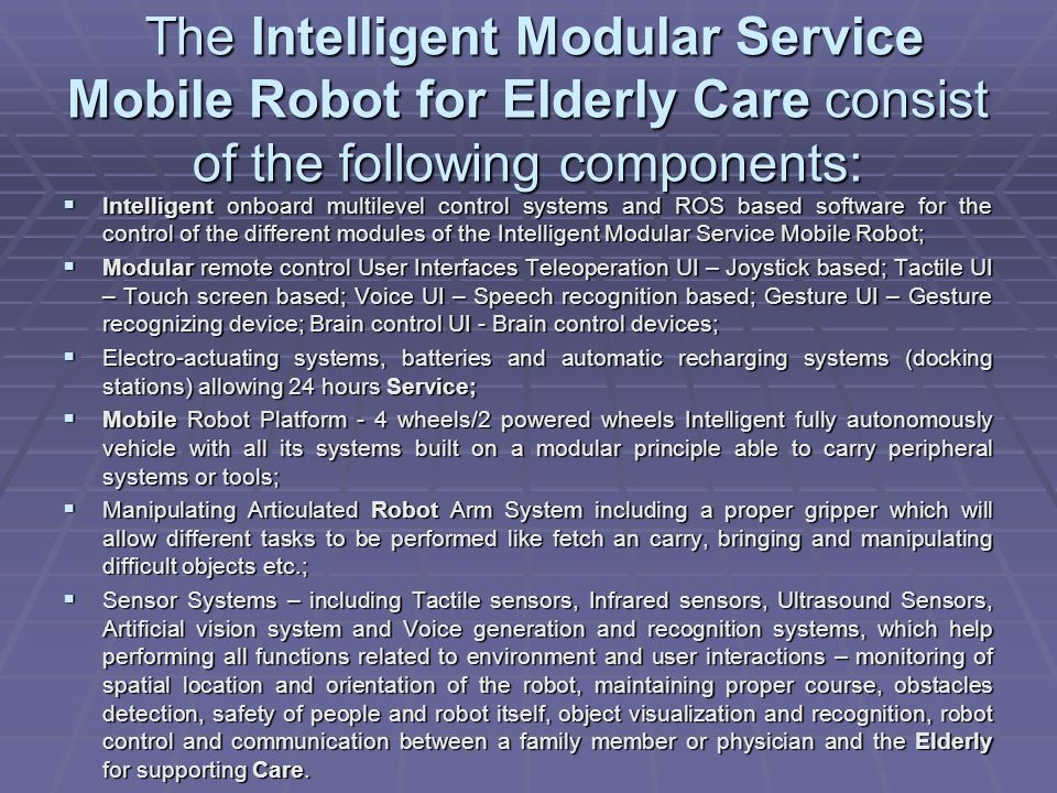 The Intelligent Modular Service Mobile Robot for Elderly Care consist of the following components: