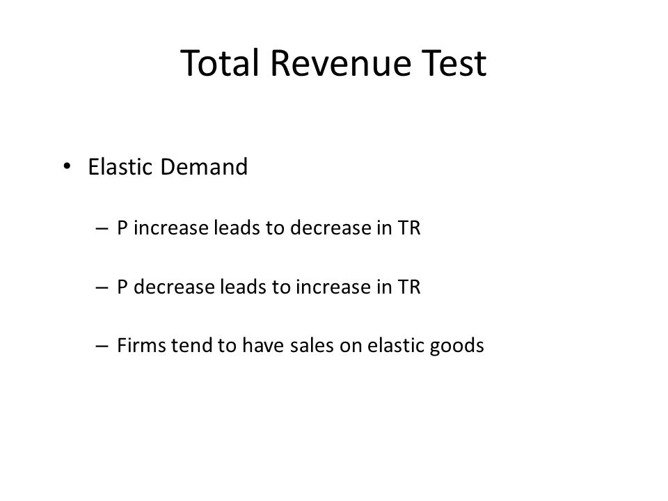 Total Revenue Test Elastic Demand P increase leads to decrease in TR