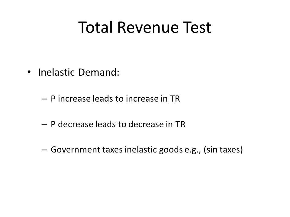 Total Revenue Test Inelastic Demand: