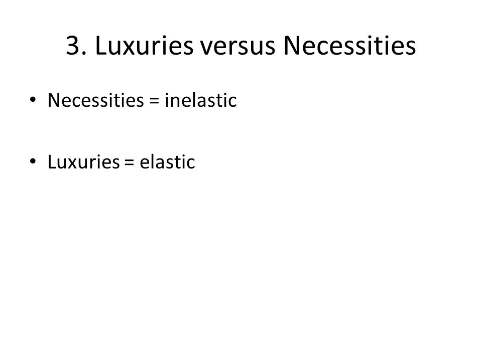 3. Luxuries versus Necessities