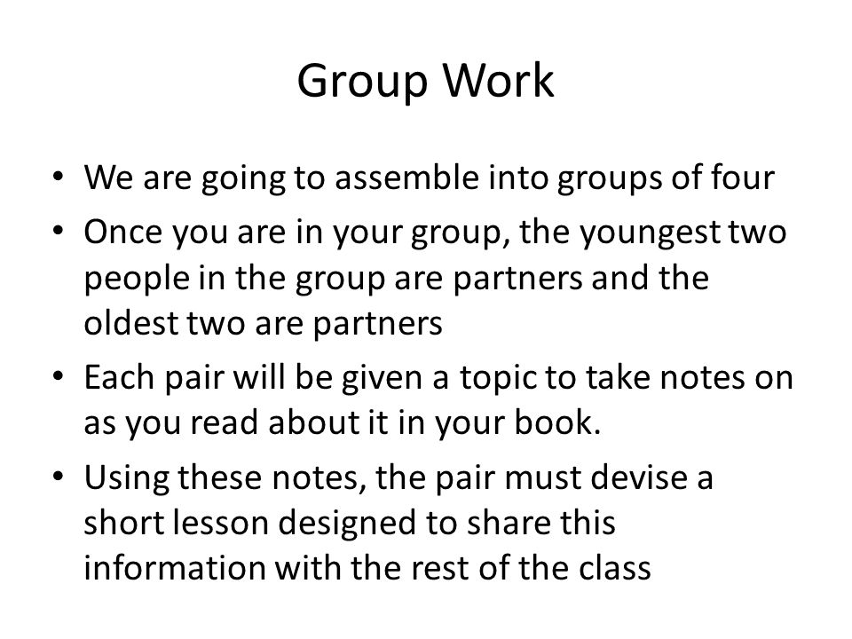 Group Work We are going to assemble into groups of four