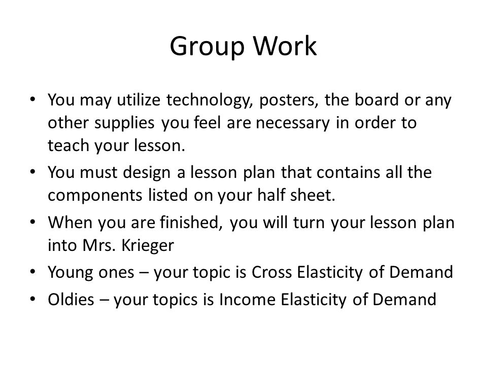 Group Work You may utilize technology, posters, the board or any other supplies you feel are necessary in order to teach your lesson.