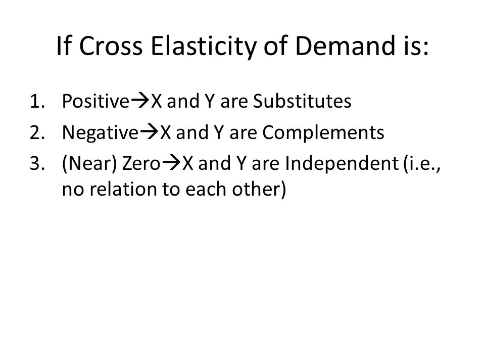 If Cross Elasticity of Demand is: