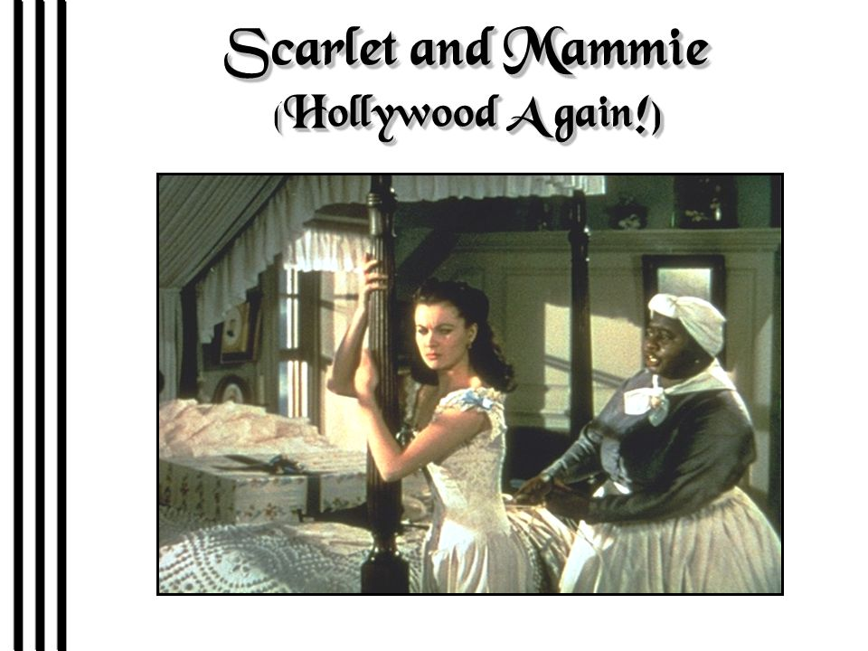 Scarlet and Mammie (Hollywood Again!)