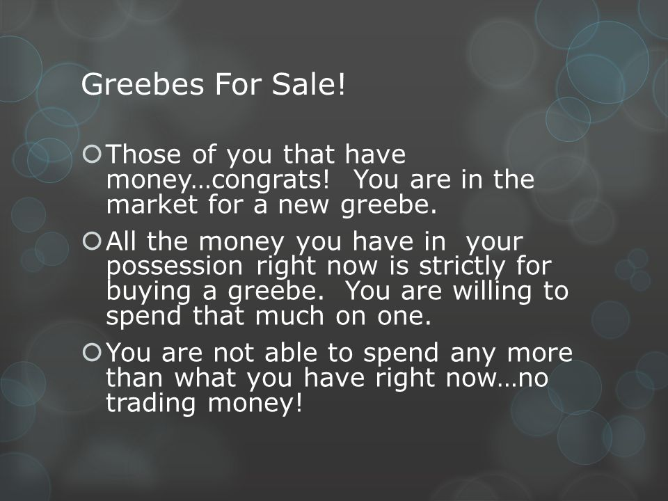 Greebes For Sale! Those of you that have money…congrats! You are in the market for a new greebe.