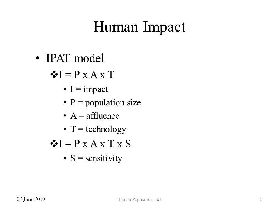 Human Impact IPAT model I = P x A x T I = P x A x T x S I = impact