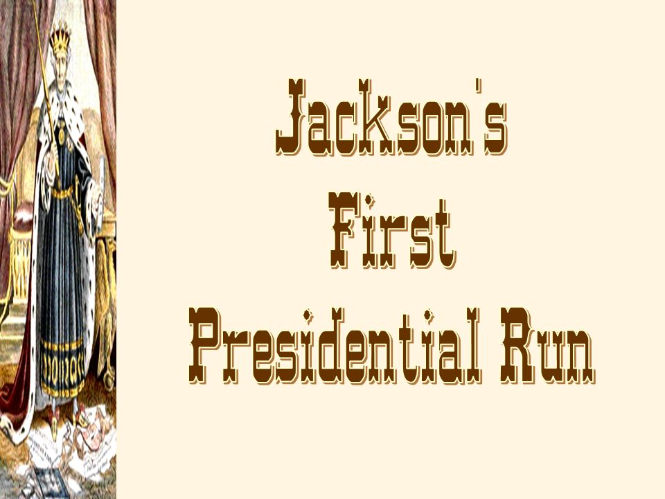 Jackson s First Presidential Run