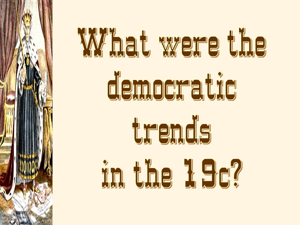 What were the democratic trends in the 19c