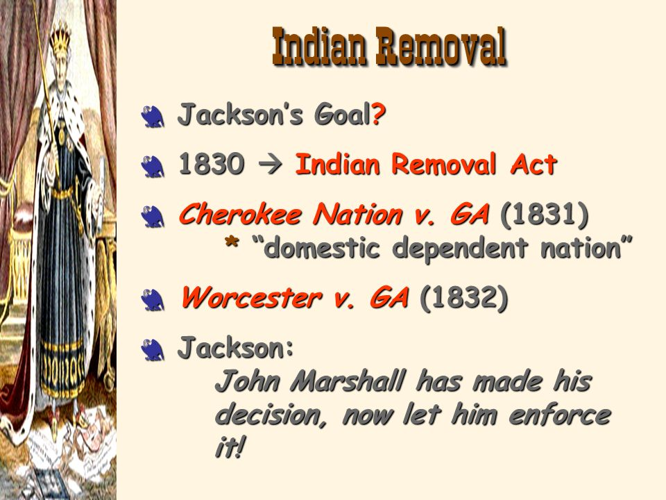 Indian Removal Jackson's Goal 1830  Indian Removal Act