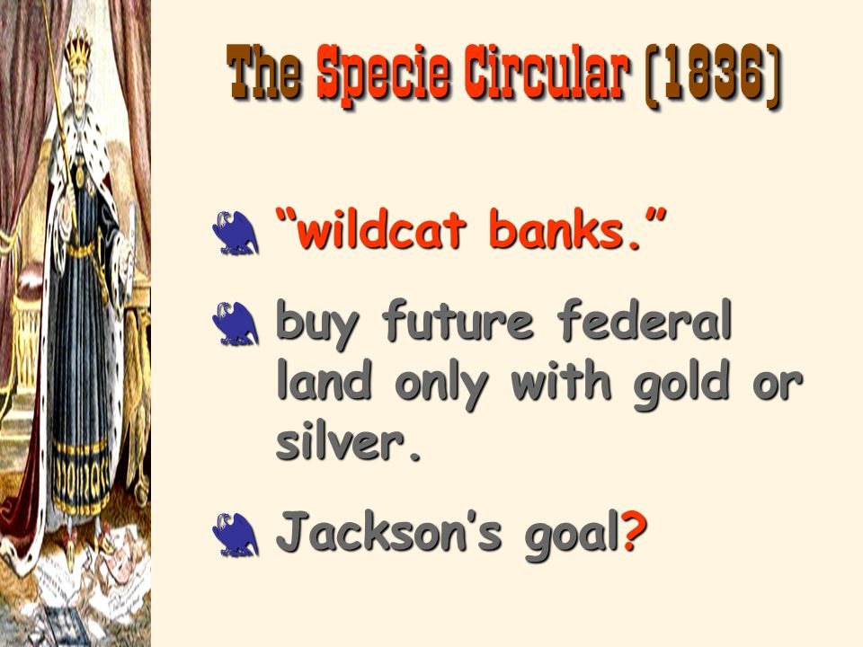 The Specie Circular (1836) wildcat banks.