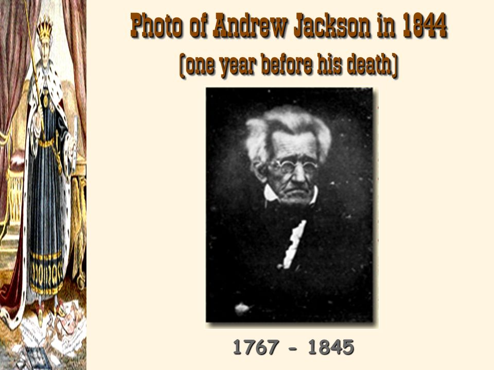 Photo of Andrew Jackson in 1844 (one year before his death)