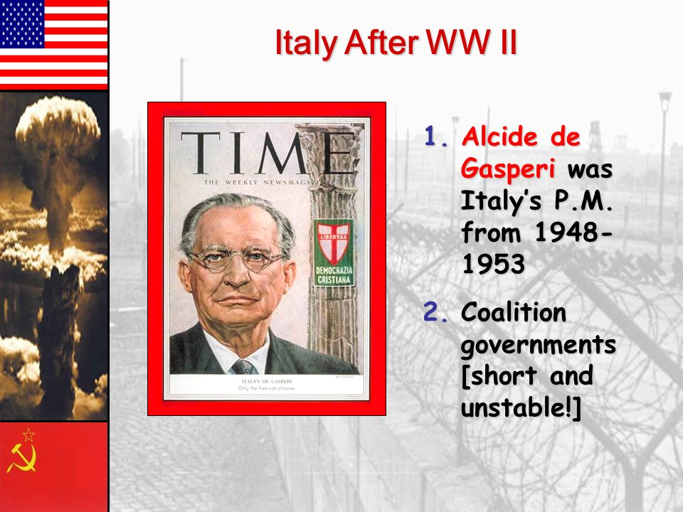 Italy After WW II Alcide de Gasperi was Italy's P.M. from 1948-1953