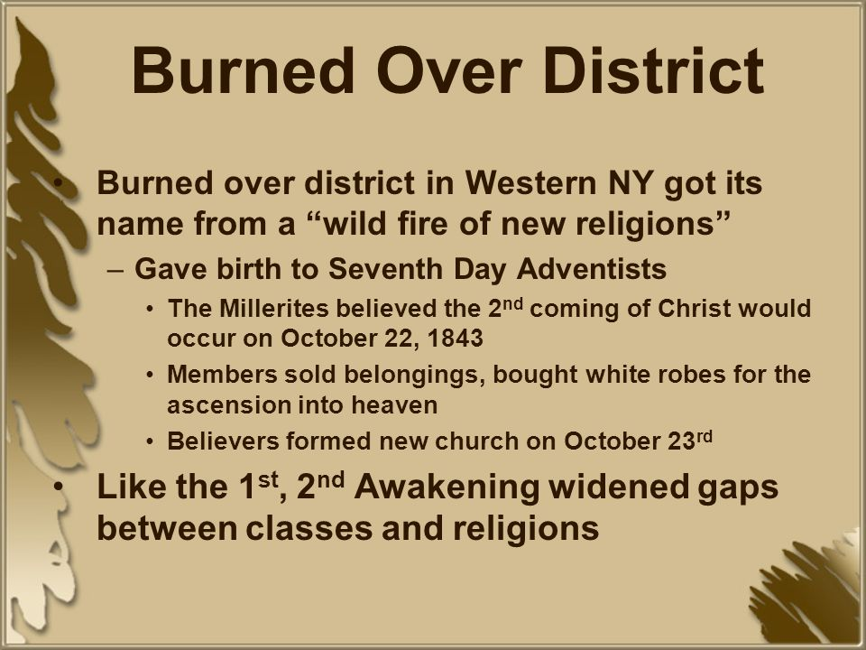 Burned Over District Burned over district in Western NY got its name from a wild fire of new religions