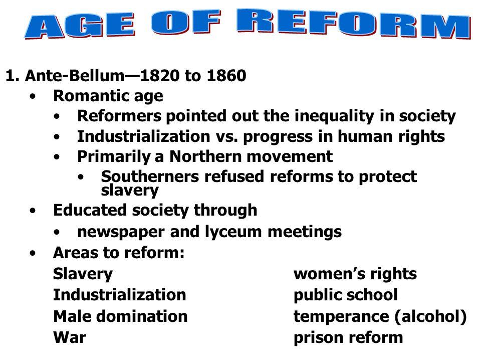 AGE OF REFORM 1. Ante-Bellum—1820 to 1860 Romantic age