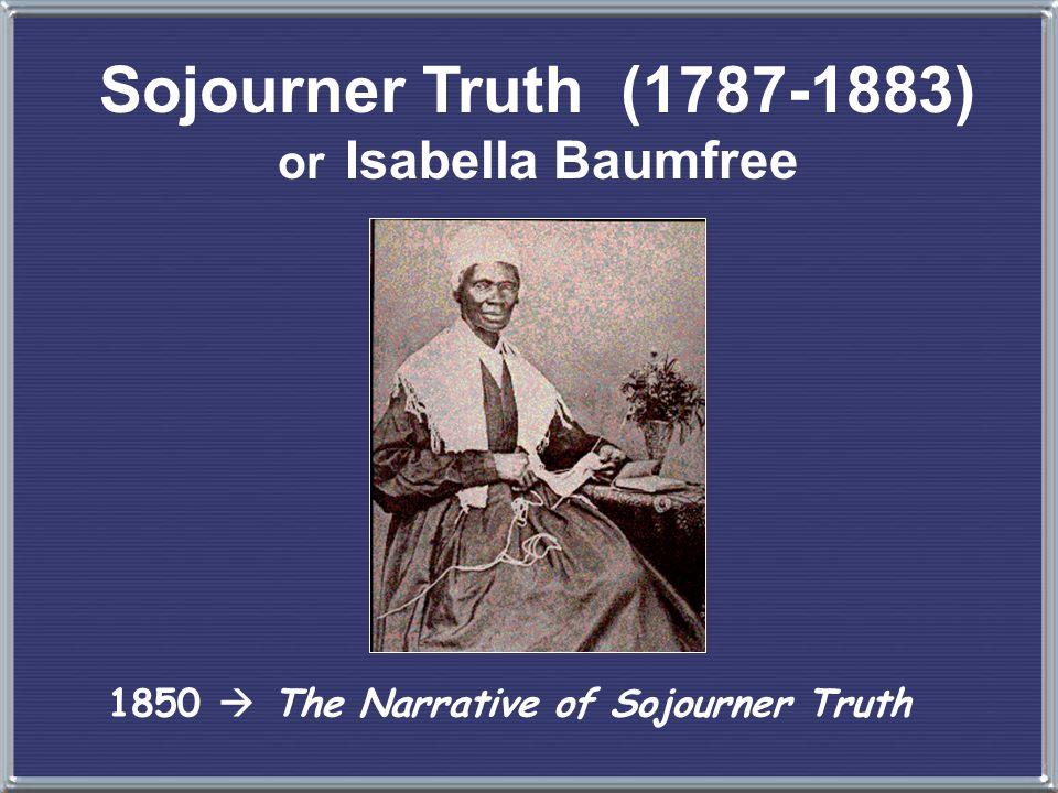 Sojourner Truth (1787-1883) or Isabella Baumfree