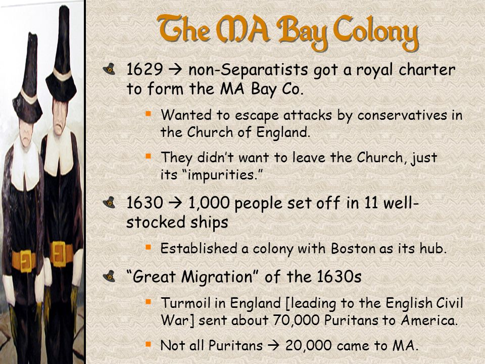 The MA Bay Colony 1629  non-Separatists got a royal charter to form the MA Bay Co.
